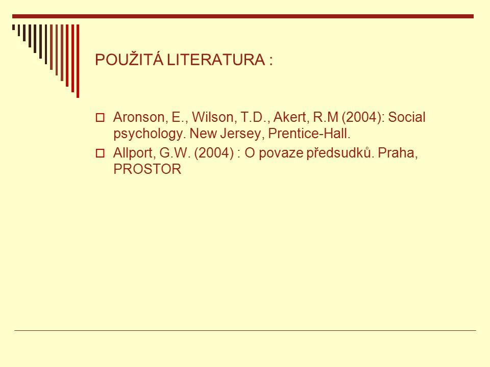 POUŽITÁ LITERATURA :  Aronson, E., Wilson, T.D., Akert, R.M (2004): Social psychology.