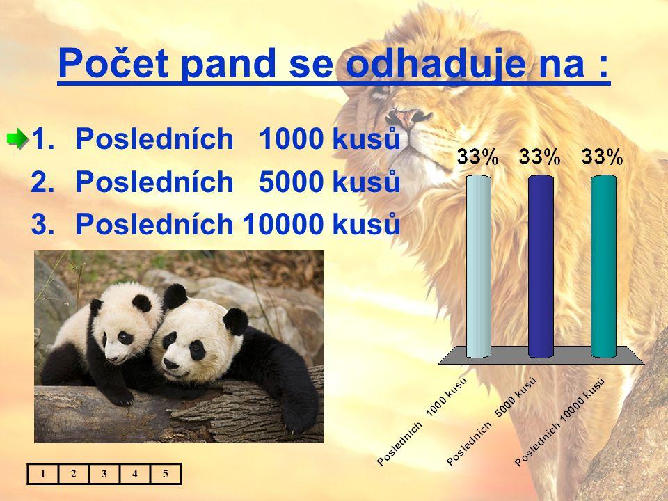 Počet pand se odhaduje na : 1.Posledních 1000 kusů 2.Posledních 5000 kusů 3.Posledních 10000 kusů 12345
