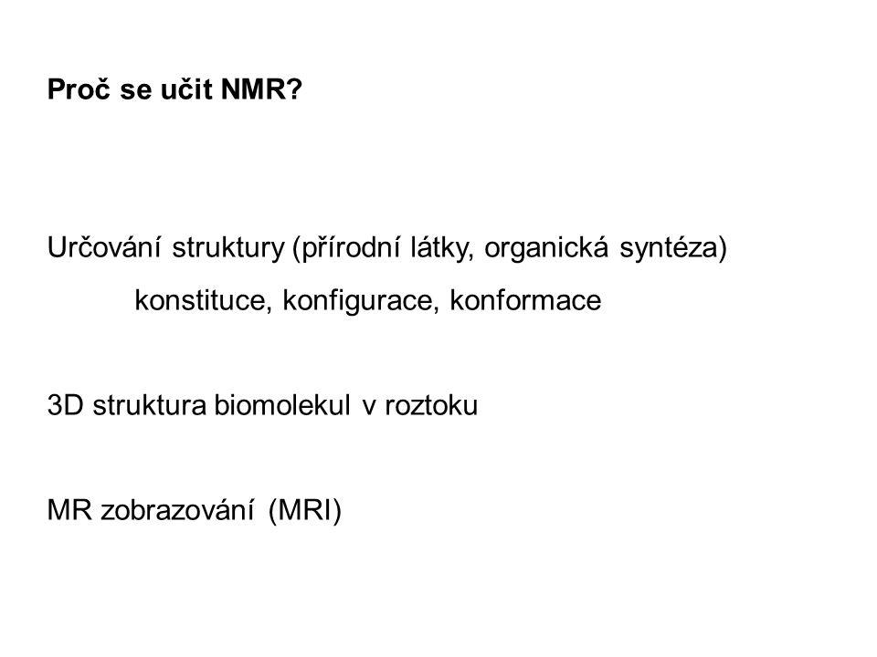Proč se učit NMR? Určování struktury (přírodní látky, organická syntéza) konstituce, konfigurace, konformace 3D struktura biomolekul v roztoku MR zobr