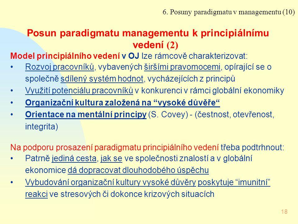18 Posun paradigmatu managementu k principiálnímu vedení (2) Model principiálního vedení v OJ lze rámcově charakterizovat: Rozvoj pracovníků, vybavený