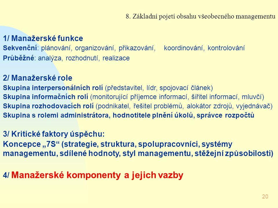 20 8. Základní pojetí obsahu všeobecného managementu 1/ Manažerské funkce Sekvenční: plánování, organizování, přikazování, koordinování, kontrolování