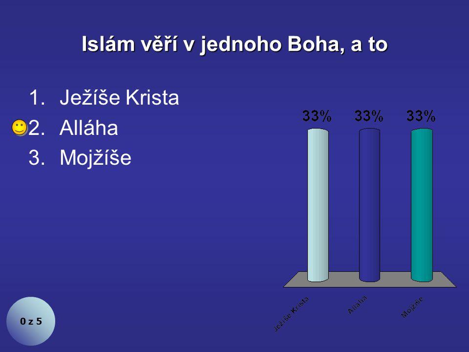 Islám věří v jednoho Boha, a to 0 z 5 1.Ježíše Krista 2.Alláha 3.Mojžíše