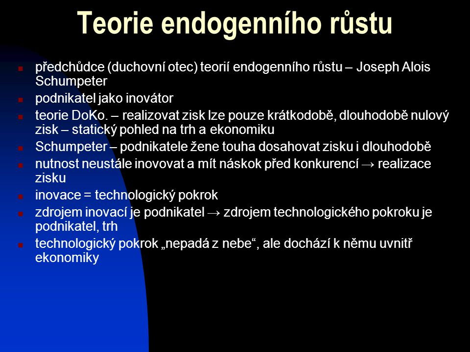 předchůdce (duchovní otec) teorií endogenního růstu – Joseph Alois Schumpeter podnikatel jako inovátor teorie DoKo. – realizovat zisk lze pouze krátko