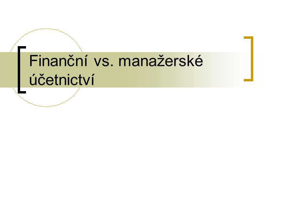 """FÚ x MÚ Dle funkce a určení informací zjišťovaných v """"podniku se rozlišuje:  Účetnictví finanční (finanční pojetí nákladů) x  Účetnictví manažerské (hodnotové pojetí nákladů)"""