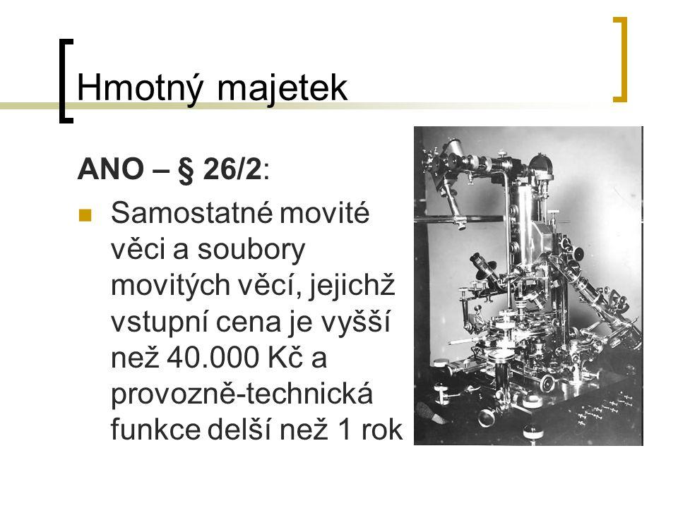 Hmotný majetek ANO – § 26/2: Samostatné movité věci a soubory movitých věcí, jejichž vstupní cena je vyšší než 40.000 Kč a provozně-technická funkce d