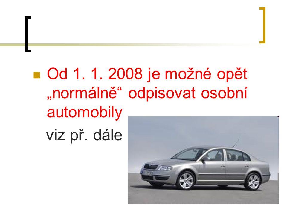 """Od 1. 1. 2008 je možné opět """"normálně"""" odpisovat osobní automobily viz př. dále"""