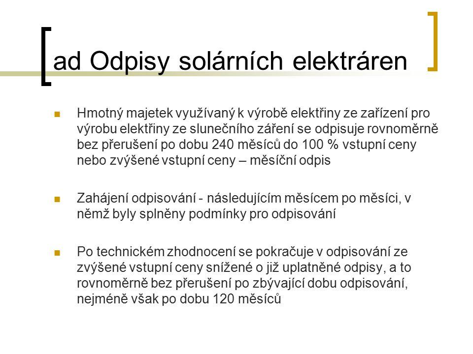 ad Odpisy solárních elektráren Hmotný majetek využívaný k výrobě elektřiny ze zařízení pro výrobu elektřiny ze slunečního záření se odpisuje rovnoměrn