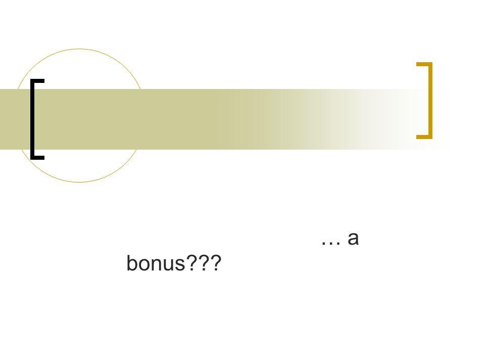 … a bonus???