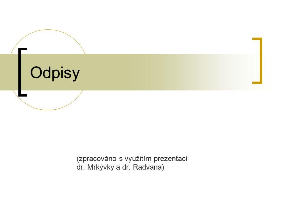Odpisy (zpracováno s využitím prezentací dr. Mrkývky a dr. Radvana)