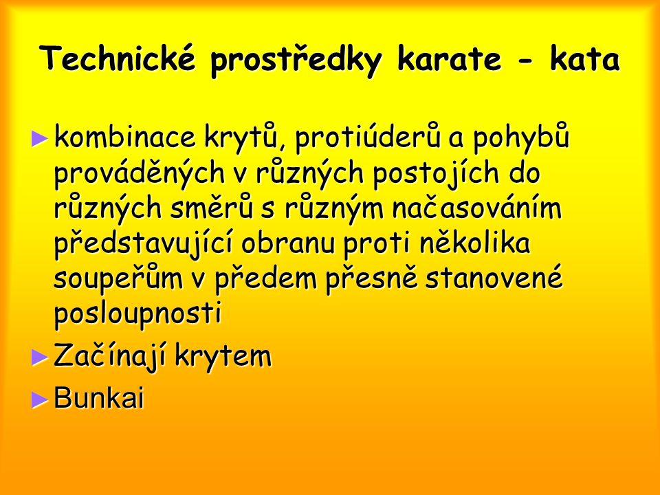Technické prostředky karate - kata ► kombinace krytů, protiúderů a pohybů prováděných v různých postojích do různých směrů s různým načasováním představující obranu proti několika soupeřům v předem přesně stanovené posloupnosti ► Začínají krytem ► Bunkai