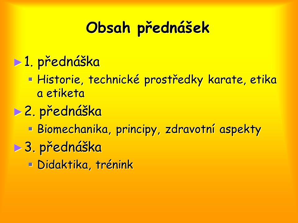 Obsah přednášek ► 1. přednáška  Historie, technické prostředky karate, etika a etiketa ► 2.