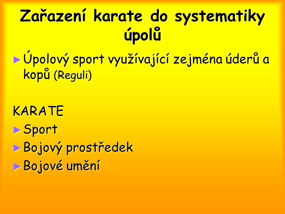 Zařazení karate do systematiky úpolů ► Úpolový sport využívající zejména úderů a kopů (Reguli) KARATE ► Sport ► Bojový prostředek ► Bojové umění