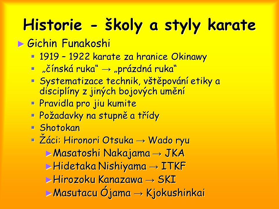 Historie - školy a styly karate ► Goju-ryu – zakladatel Chojun Miyagi ► Shito-ryu – zakladatel Kenwa Mabuni  Kombinace Shorin-ryu a Shorei-ryu  Vedle karatedo také ovládání zbraní kobudo