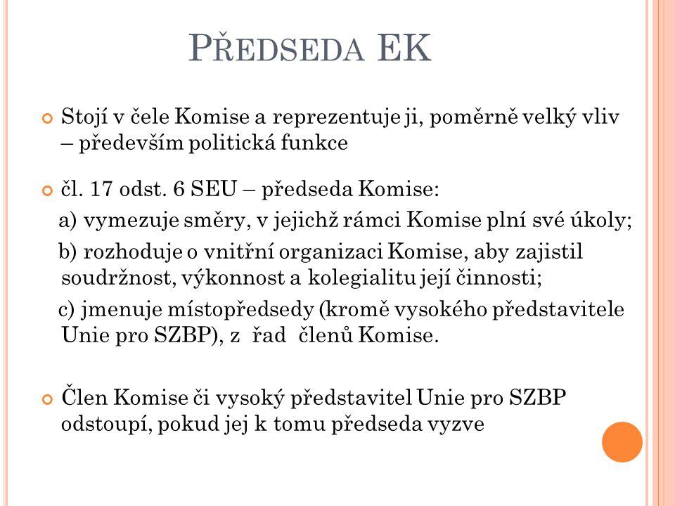 P ŘEDSEDA EK Stojí v čele Komise a reprezentuje ji, poměrně velký vliv – především politická funkce čl.