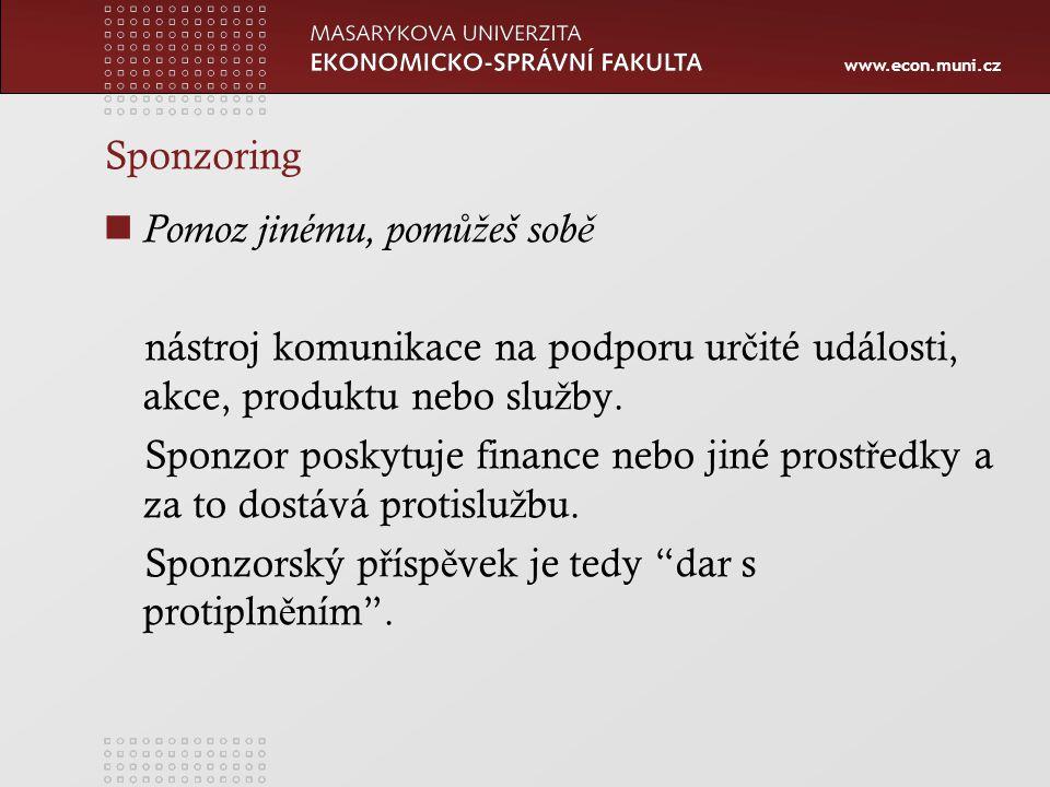 www.econ.muni.cz Sponzoring Pomoz jinému, pom ůž eš sob ě nástroj komunikace na podporu ur č ité události, akce, produktu nebo slu ž by.