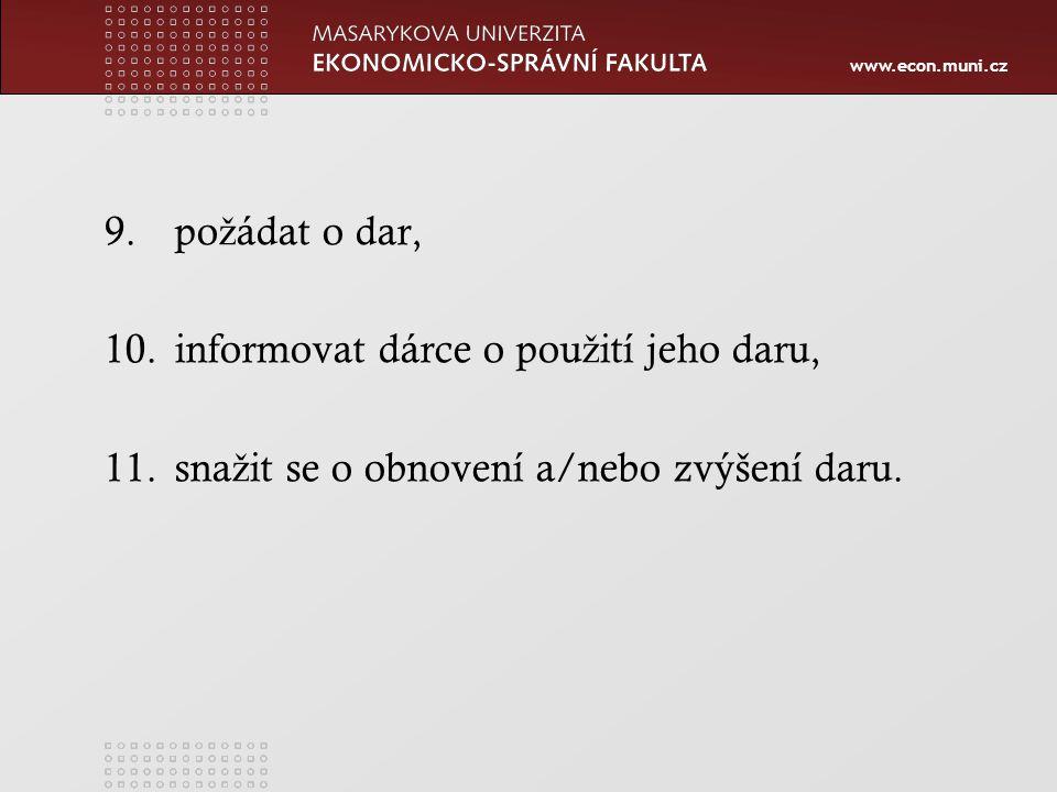 www.econ.muni.cz 9.po ž ádat o dar, 10.informovat dárce o pou ž ití jeho daru, 11.sna ž it se o obnovení a/nebo zvýšení daru.
