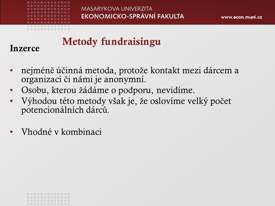 www.econ.muni.cz Metody fundraisingu Inzerce nejmén ě ú č inná metoda, proto ž e kontakt mezi dárcem a organizací č i námi je anonymní.
