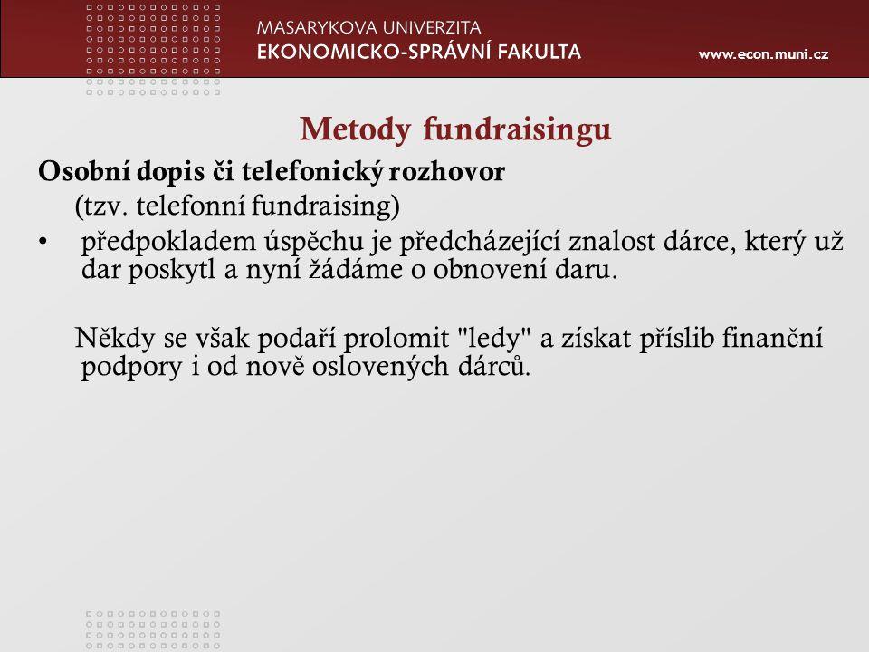 www.econ.muni.cz Metody fundraisingu Osobní dopis č i telefonický rozhovor (tzv.