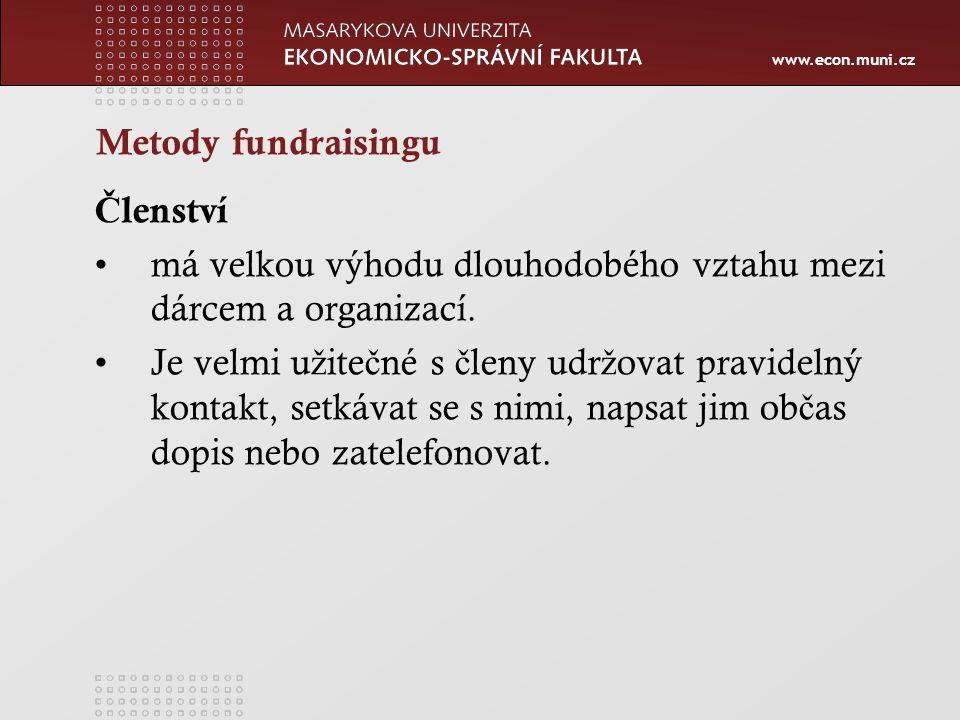 www.econ.muni.cz Metody fundraisingu Č lenství má velkou výhodu dlouhodobého vztahu mezi dárcem a organizací.