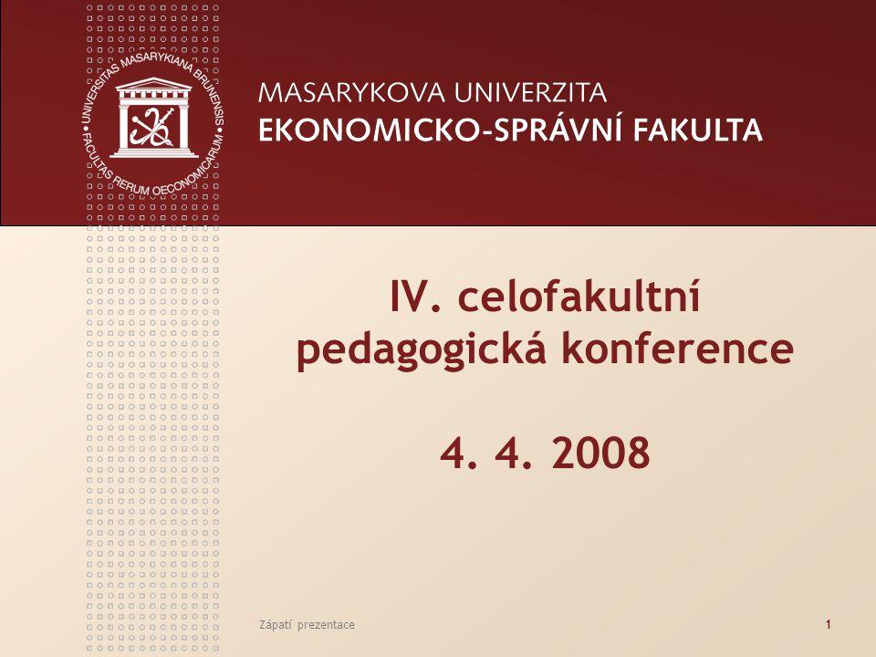 Zápatí prezentace1 IV. celofakultní pedagogická konference 4. 4. 2008