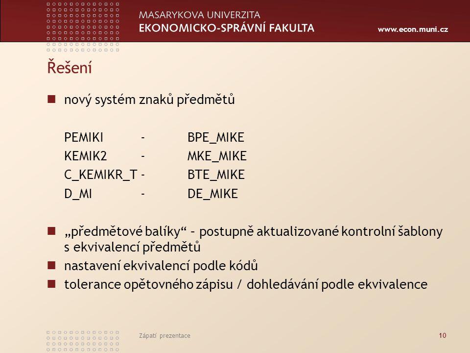 """www.econ.muni.cz Zápatí prezentace10 Řešení nový systém znaků předmětů PEMIKI -BPE_MIKE KEMIK2 - MKE_MIKE C_KEMIKR_T-BTE_MIKE D_MI-DE_MIKE """"předmětové balíky – postupně aktualizované kontrolní šablony s ekvivalencí předmětů nastavení ekvivalencí podle kódů tolerance opětovného zápisu / dohledávání podle ekvivalence"""