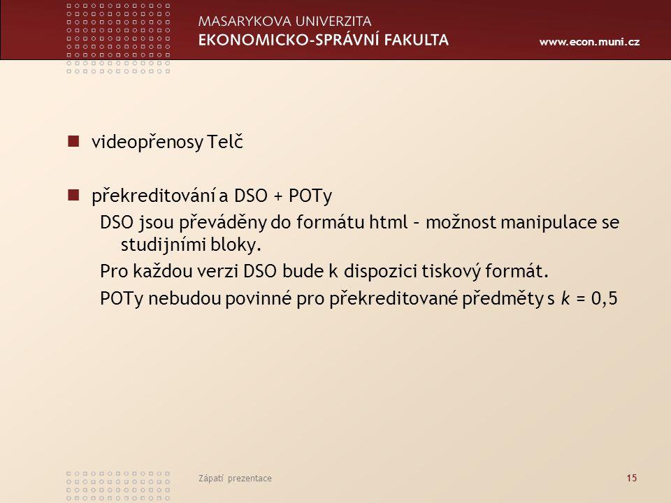 www.econ.muni.cz Zápatí prezentace15 videopřenosy Telč překreditování a DSO + POTy DSO jsou převáděny do formátu html – možnost manipulace se studijními bloky.