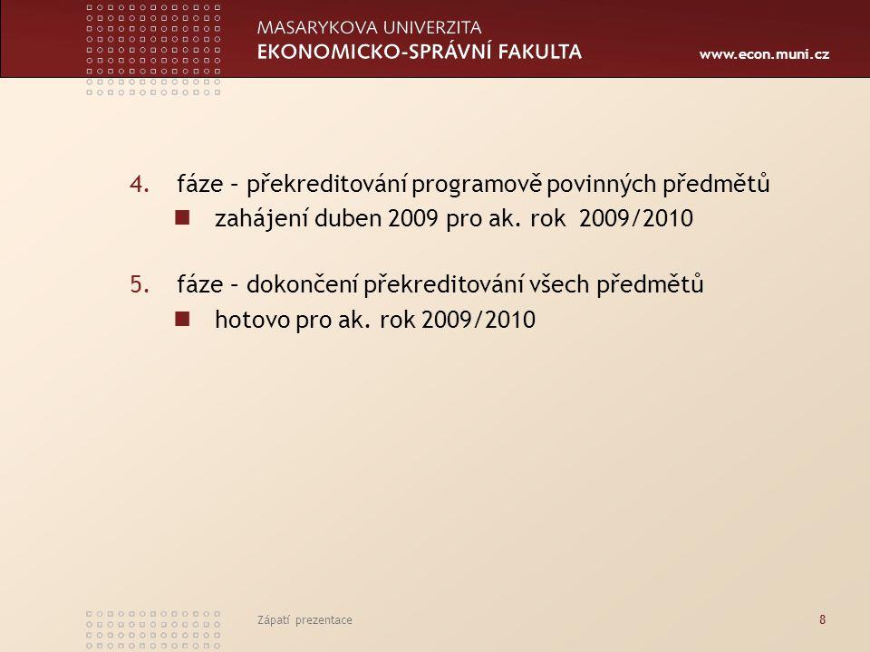 www.econ.muni.cz Zápatí prezentace8 4.fáze – překreditování programově povinných předmětů zahájení duben 2009 pro ak.