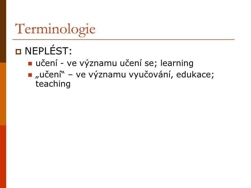 """Terminologie  NEPLÉST: učení - ve významu učení se; learning """"učení"""" – ve významu vyučování, edukace; teaching"""