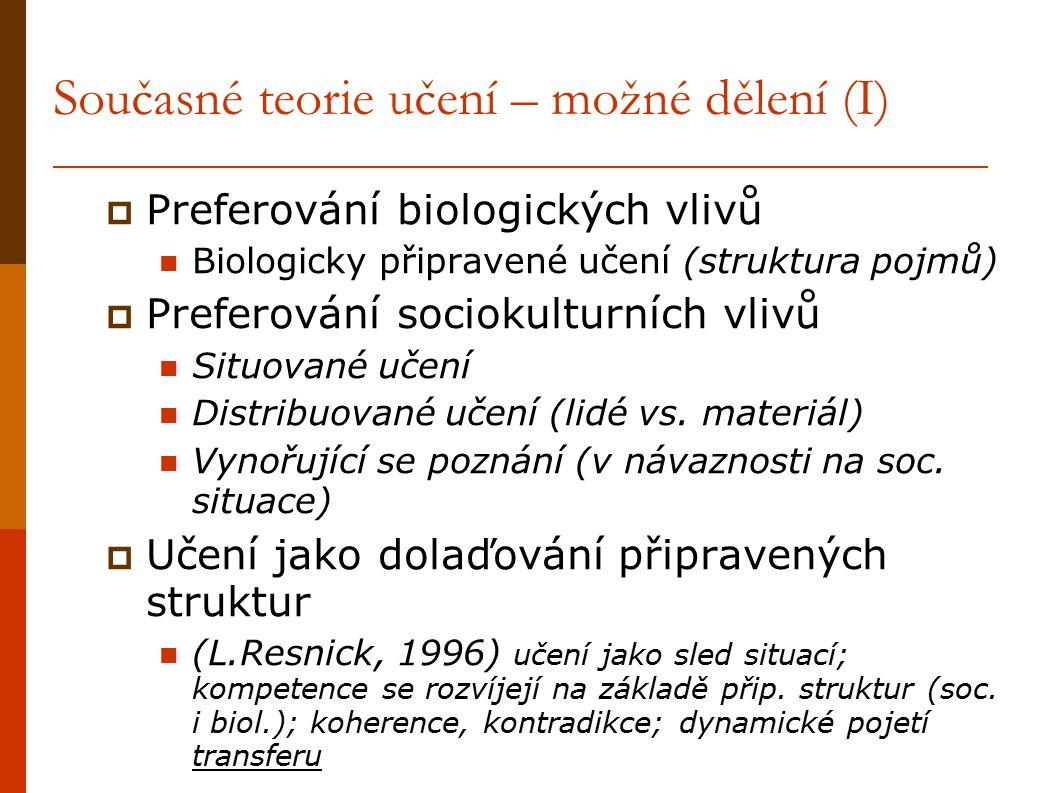 Současné teorie učení – možné dělení (I)  Preferování biologických vlivů Biologicky připravené učení (struktura pojmů)  Preferování sociokulturních vlivů Situované učení Distribuované učení (lidé vs.