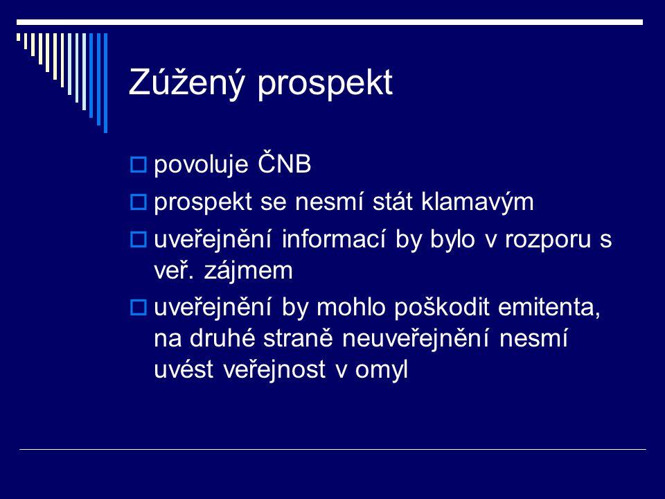 Zúžený prospekt  povoluje ČNB  prospekt se nesmí stát klamavým  uveřejnění informací by bylo v rozporu s veř.