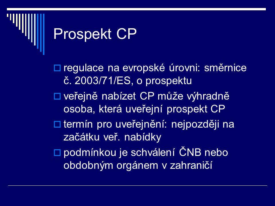 Jazyk prospektu  obecně česky  je-li CP obchodován i v zahraničí, pak i v jazyce podle příslušného orgánu dohledu nebo v angličtině  je-li CP obchodován výhradně v zahraničí, pak v jazyce podle příslušného orgánu dohledu nebo v angličtině  na žádost může být prospekt pouze v angličtině, shrnutí však vždy v češtině