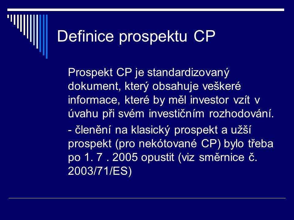 Definice prospektu CP Prospekt CP je standardizovaný dokument, který obsahuje veškeré informace, které by měl investor vzít v úvahu při svém investičním rozhodování.