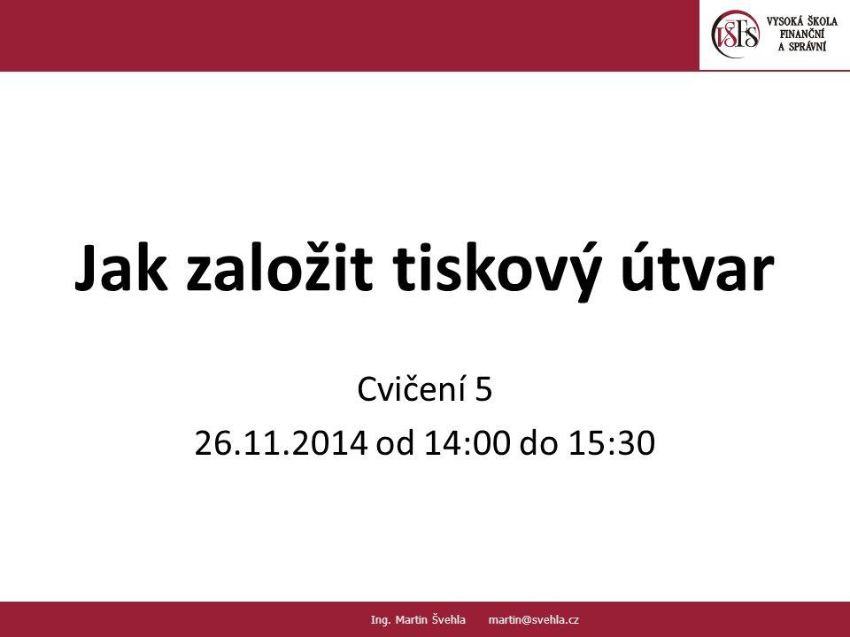 Jak založit tiskový útvar Cvičení 5 26.11.2014 od 14:00 do 15:30 1.1.
