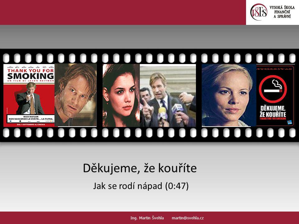 Děkujeme, že kouříte Jak se rodí nápad (0:47) Your picture here Ing. Martin Švehla martin@svehla.cz