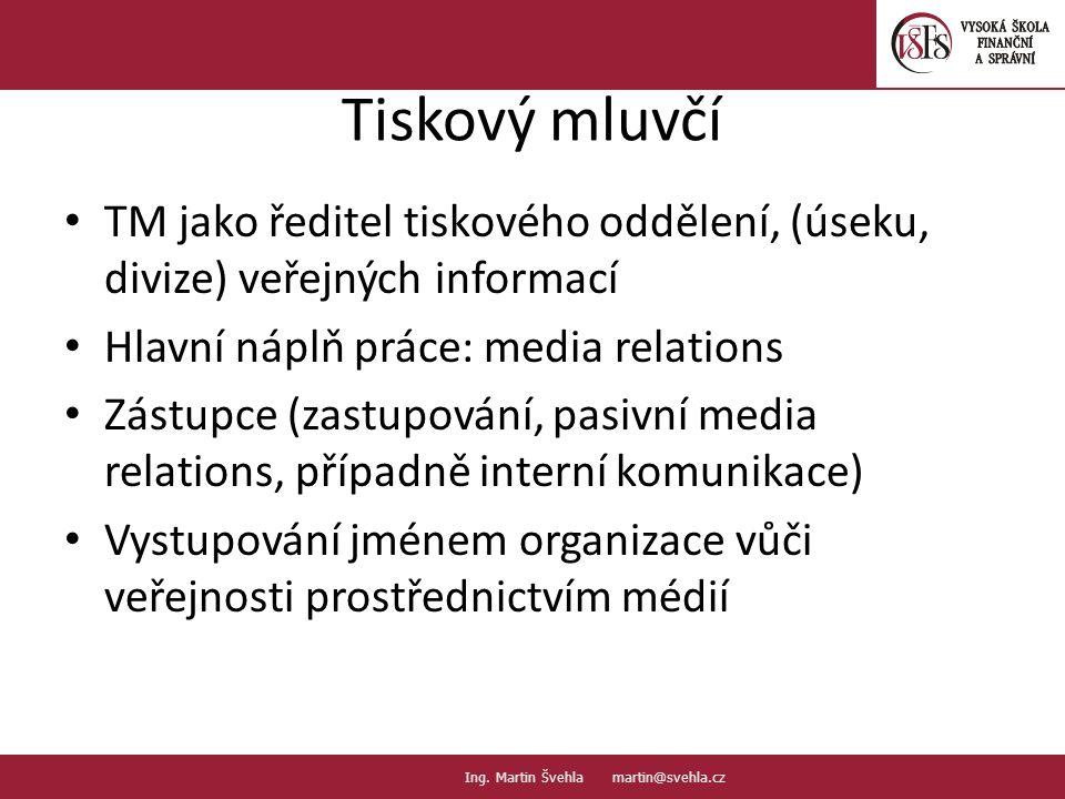 Tisková skupina 3 – 5 osob, které zajišťují: – Služba u telefonu, spojení s TM – Monitoring médií – Interní komunikace – Aktualizace webových stránek (koordinace) – Kontakt s redakcemi, příprava podkladů – Interní a externí publikace - obsah 6.6.