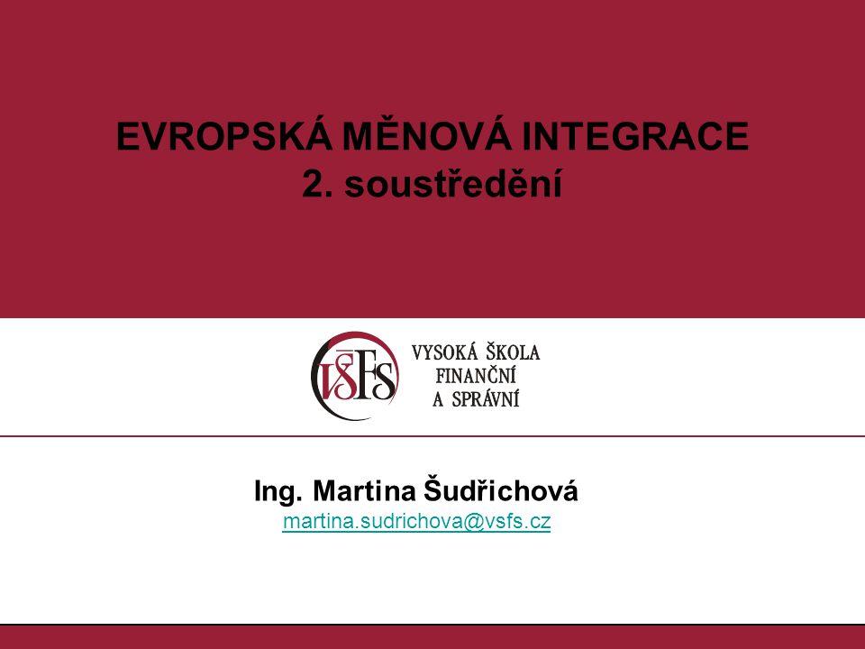 1.1. EVROPSKÁ MĚNOVÁ INTEGRACE 2. soustředění Ing. Martina Šudřichová martina.sudrichova@vsfs.cz