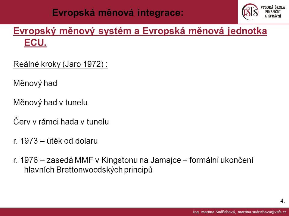 4.4. Ing. Martina Šudřichová, martina.sudrichova@vsfs.cz Evropská měnová integrace: Evropský měnový systém a Evropská měnová jednotka ECU. Reálné krok