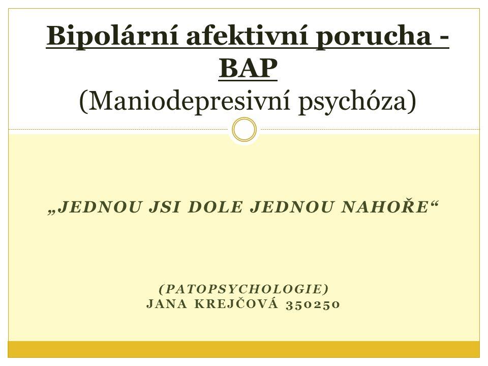 """""""JEDNOU JSI DOLE JEDNOU NAHOŘE"""" (PATOPSYCHOLOGIE) JANA KREJČOVÁ 350250 Bipolární afektivní porucha - BAP (Maniodepresivní psychóza)"""