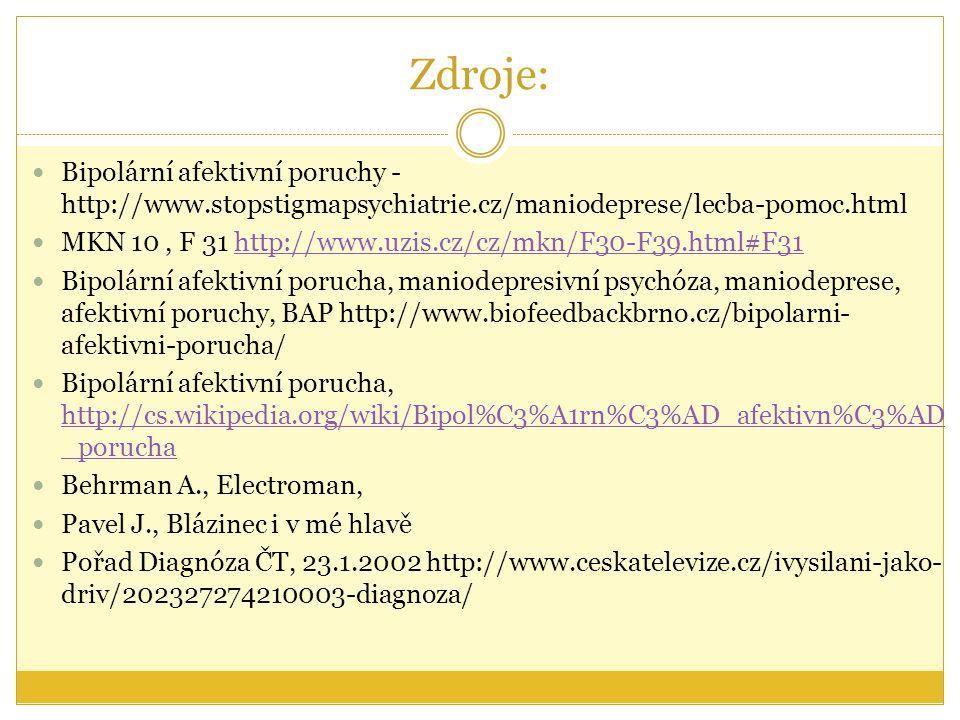 Zdroje: Bipolární afektivní poruchy - http://www.stopstigmapsychiatrie.cz/maniodeprese/lecba-pomoc.html MKN 10, F 31 http://www.uzis.cz/cz/mkn/F30-F39