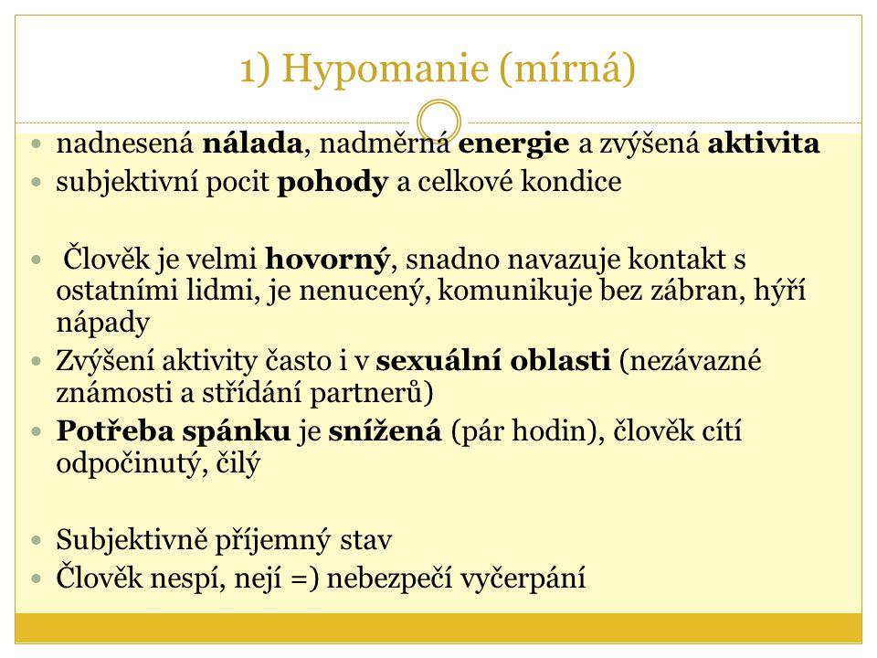 1) Hypomanie (mírná) nadnesená nálada, nadměrná energie a zvýšená aktivita subjektivní pocit pohody a celkové kondice Člověk je velmi hovorný, snadno