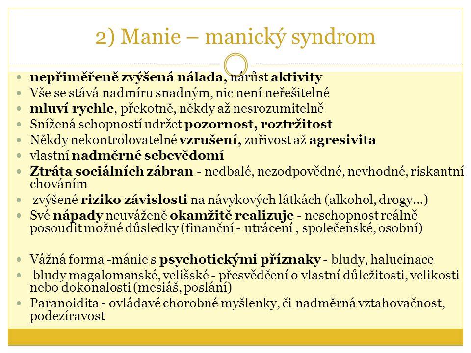 2) Manie – manický syndrom nepřiměřeně zvýšená nálada, nárůst aktivity Vše se stává nadmíru snadným, nic není neřešitelné mluví rychle, překotně, někd