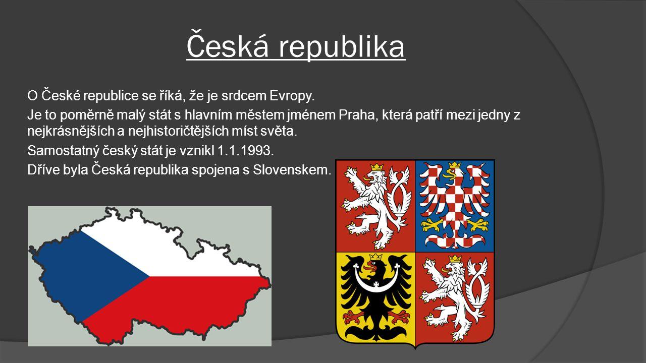 Česká republika O České republice se říká, že je srdcem Evropy. Je to poměrně malý stát s hlavním městem jménem Praha, která patří mezi jedny z nejkrá