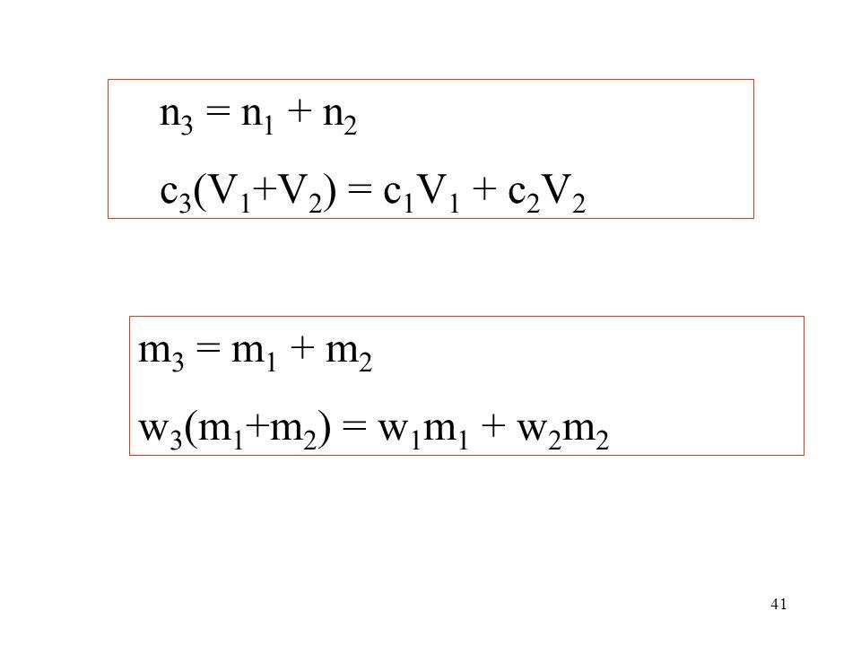 41 n 3 = n 1 + n 2 c 3 (V 1 +V 2 ) = c 1 V 1 + c 2 V 2 m 3 = m 1 + m 2 w 3 (m 1 +m 2 ) = w 1 m 1 + w 2 m 2