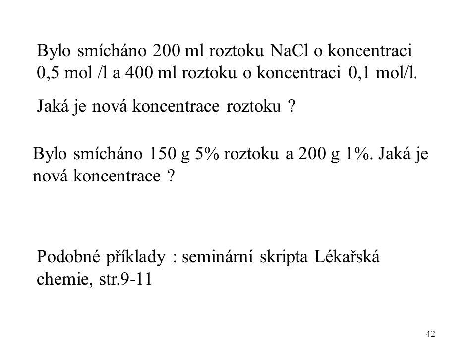 42 Bylo smícháno 200 ml roztoku NaCl o koncentraci 0,5 mol /l a 400 ml roztoku o koncentraci 0,1 mol/l. Jaká je nová koncentrace roztoku ? Bylo smíchá