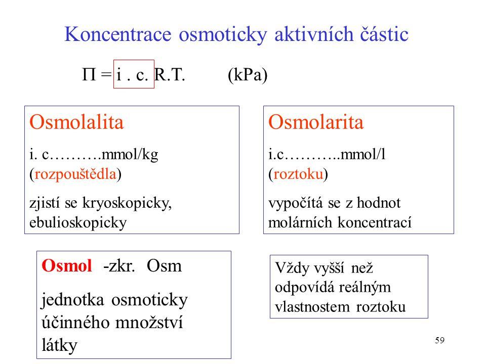 59 Koncentrace osmoticky aktivních částic Osmolalita i. c……….mmol/kg (rozpouštědla) zjistí se kryoskopicky, ebulioskopicky Osmolarita i.c………..mmol/l (