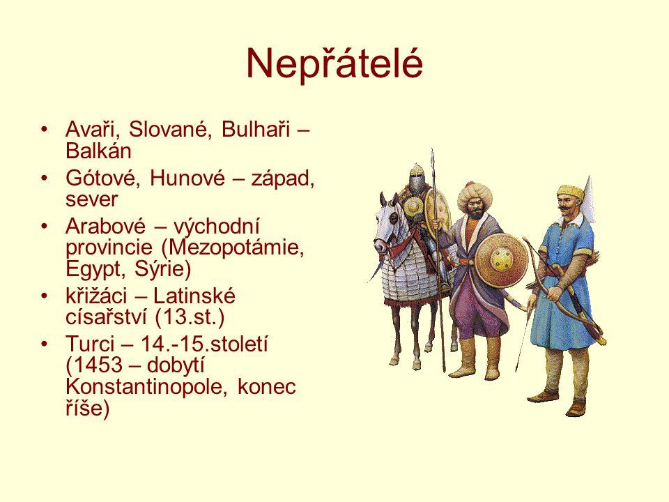Nepřátelé Avaři, Slované, Bulhaři – Balkán Gótové, Hunové – západ, sever Arabové – východní provincie (Mezopotámie, Egypt, Sýrie) křižáci – Latinské c