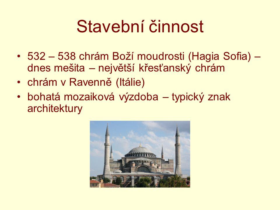 Stavební činnost 532 – 538 chrám Boží moudrosti (Hagia Sofia) – dnes mešita – největší křesťanský chrám chrám v Ravenně (Itálie) bohatá mozaiková výzdoba – typický znak architektury