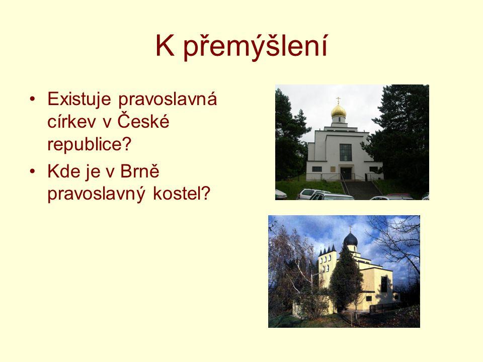 K přemýšlení Existuje pravoslavná církev v České republice? Kde je v Brně pravoslavný kostel?