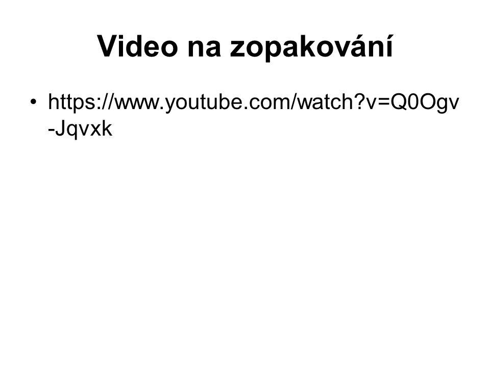 Video na zopakování https://www.youtube.com/watch?v=Q0Ogv -Jqvxk