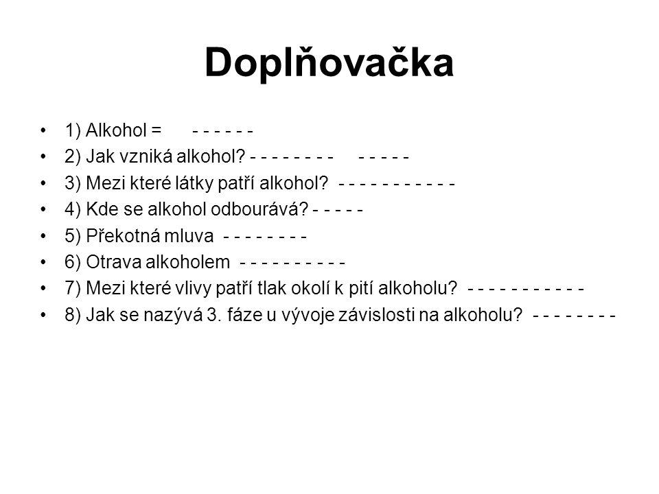 Doplňovačka 1) Alkohol = - - - - - - 2) Jak vzniká alkohol.